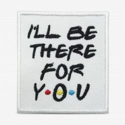 "Patch Bordado ""I'll be there for you"" da série friends, com termocolante 7,6x8,5cm da PATCH GANG"